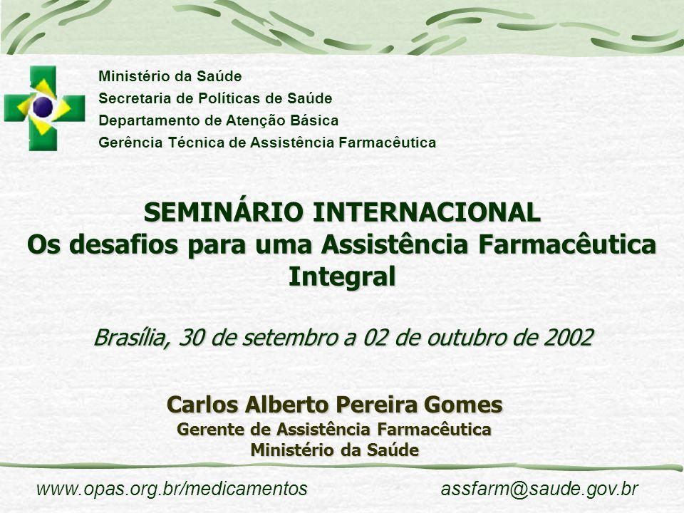 www.opas.org.br/medicamentosassfarm@saude.gov.br Carlos Alberto Pereira Gomes Gerente de Assistência Farmacêutica Ministério da Saúde SEMINÁRIO INTERN