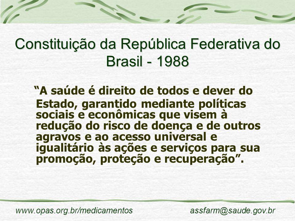 www.opas.org.br/medicamentosassfarm@saude.gov.br Constituição da República Federativa do Brasil - 1988 A saúde é direito de todos e dever do Estado, g