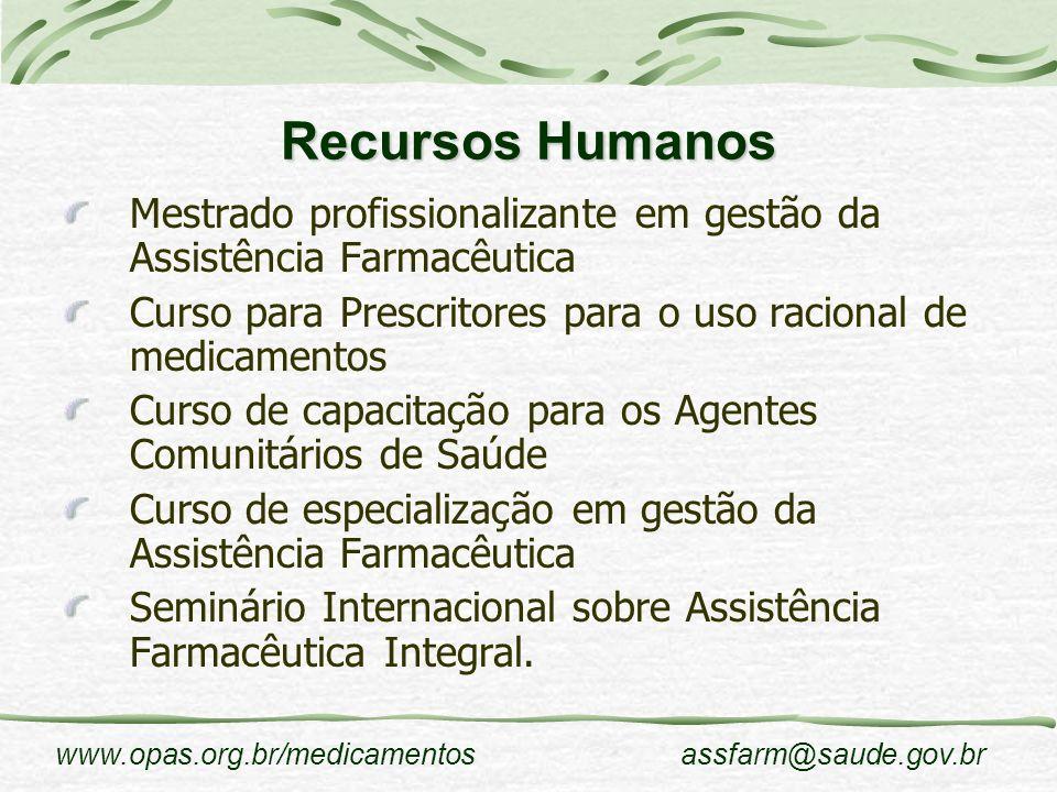 www.opas.org.br/medicamentosassfarm@saude.gov.br Recursos Humanos Mestrado profissionalizante em gestão da Assistência Farmacêutica Curso para Prescri