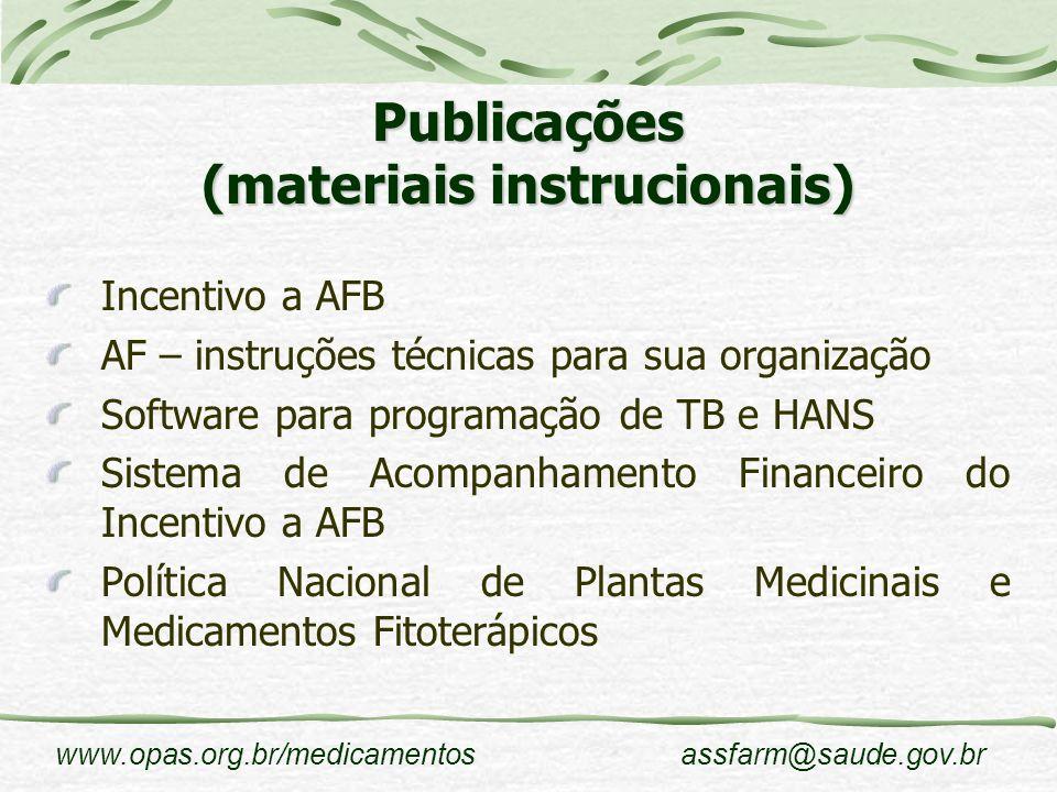 www.opas.org.br/medicamentosassfarm@saude.gov.br Publicações (materiais instrucionais) Incentivo a AFB AF – instruções técnicas para sua organização S