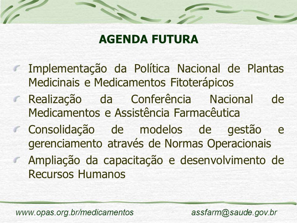 www.opas.org.br/medicamentosassfarm@saude.gov.br AGENDA FUTURA Implementação da Política Nacional de Plantas Medicinais e Medicamentos Fitoterápicos R