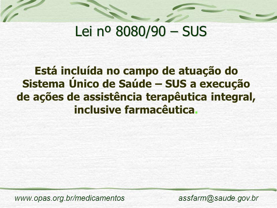 www.opas.org.br/medicamentosassfarm@saude.gov.br Lei nº 8080/90 – SUS Está incluída no campo de atuação do Sistema Único de Saúde – SUS a execução de