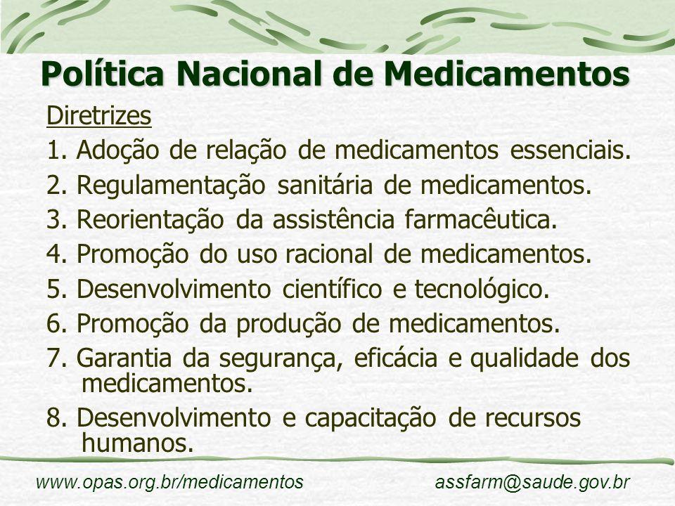 www.opas.org.br/medicamentosassfarm@saude.gov.br Política Nacional de Medicamentos Diretrizes 1. Adoção de relação de medicamentos essenciais. 2. Regu
