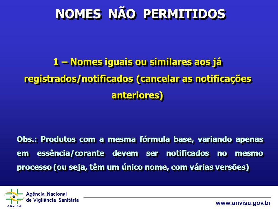 Agência Nacional de Vigilância Sanitária www.anvisa.gov.br Dúvidas sobre Nome/versões - Nome no formulário = nome no rótulo -Quando não tiver versão, deixar o campo em branco -Campo versão só quando tiver 2 ou + versões -Embalagens e volumes não são versões - Um rótulo, um FP e um FDT para cada versão - Um rótulo para cada destinação - Nome no formulário = nome no rótulo -Quando não tiver versão, deixar o campo em branco -Campo versão só quando tiver 2 ou + versões -Embalagens e volumes não são versões - Um rótulo, um FP e um FDT para cada versão - Um rótulo para cada destinação