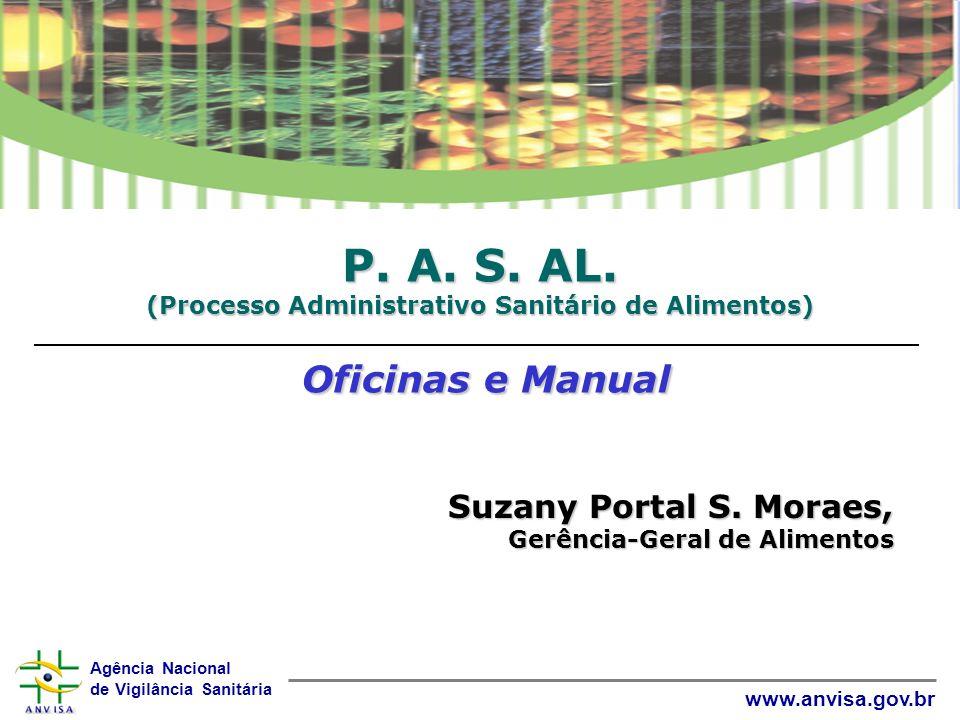 Agência Nacional de Vigilância Sanitária www.anvisa.gov.br Suzany Portal S. Moraes, Gerência-Geral de Alimentos P. A. S. AL. (Processo Administrativo