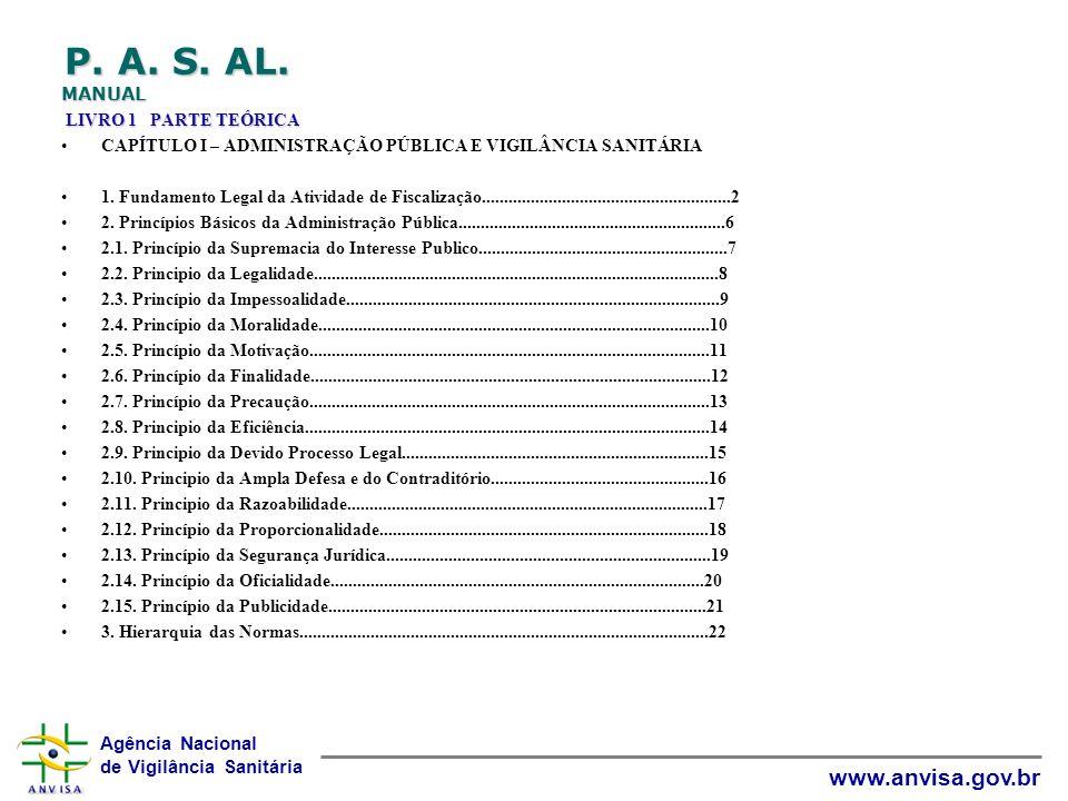 Agência Nacional de Vigilância Sanitária www.anvisa.gov.br P. A. S. AL. MANUAL LIVRO 1 PARTE TEÓRICA CAPÍTULO I – ADMINISTRAÇÃO PÚBLICA E VIGILÂNCIA S