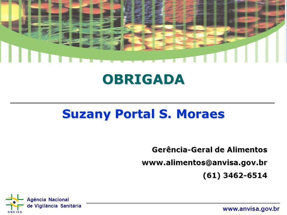 Agência Nacional de Vigilância Sanitária www.anvisa.gov.br Gerência-Geral de Alimentos www.alimentos@anvisa.gov.br (61) 3462-6514 OBRIGADA Suzany Portal S.