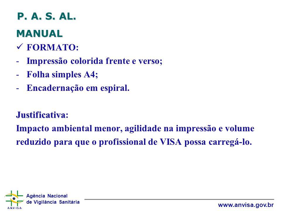 Agência Nacional de Vigilância Sanitária www.anvisa.gov.br P. A. S. AL. MANUAL FORMATO: -Impressão colorida frente e verso; -Folha simples A4; -Encade