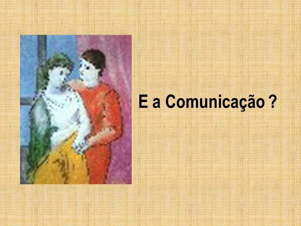 E a Comunicação ?