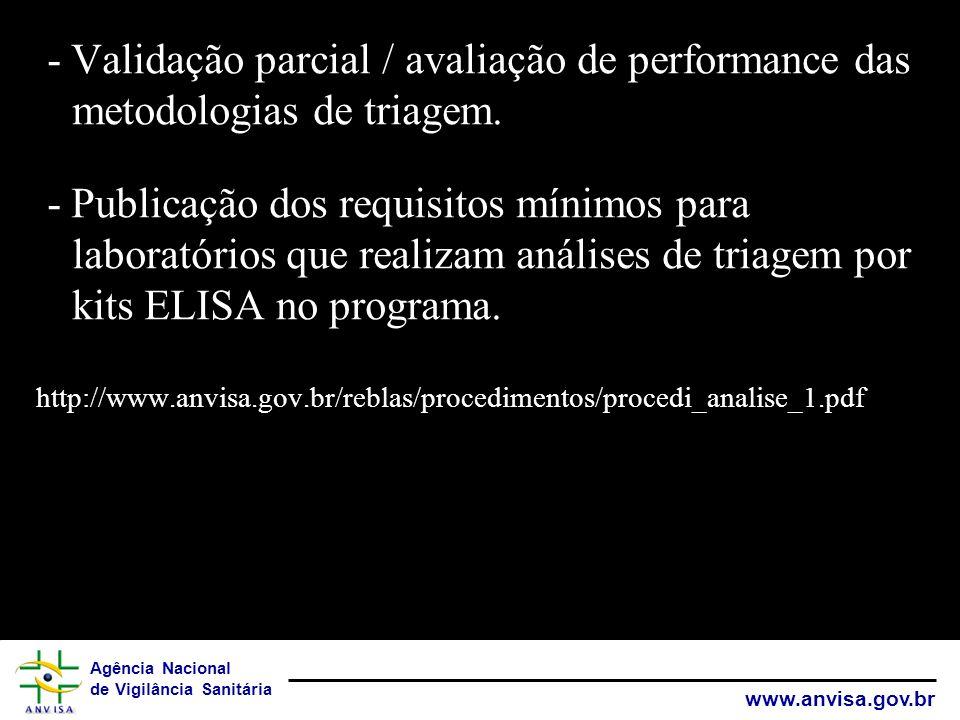 Agência Nacional de Vigilância Sanitária www.anvisa.gov.br - Validação parcial / avaliação de performance das metodologias de triagem. - Publicação do