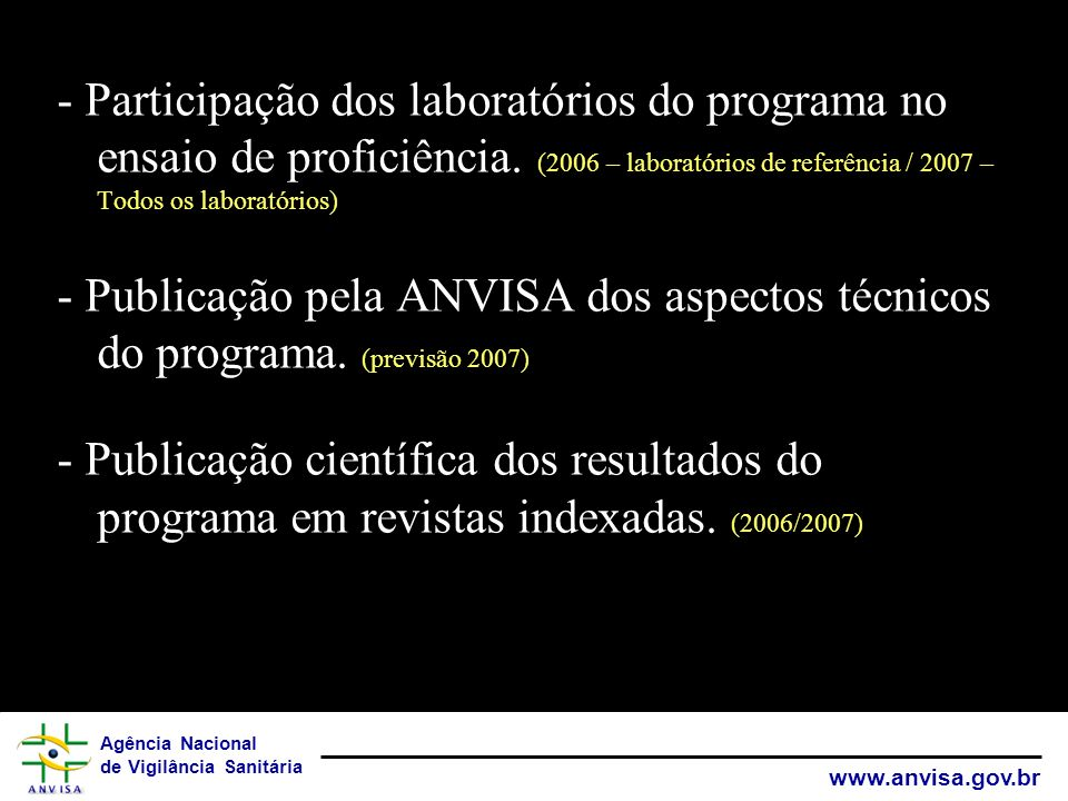 Agência Nacional de Vigilância Sanitária www.anvisa.gov.br - Participação dos laboratórios do programa no ensaio de proficiência. (2006 – laboratórios