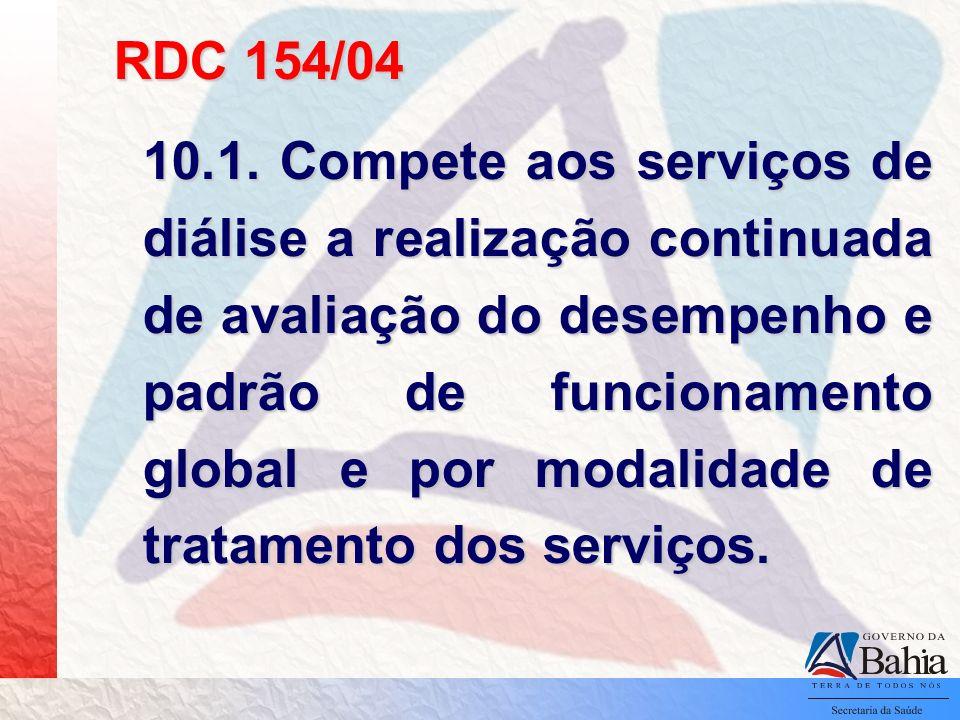 RDC 154/04 10.1. Compete aos serviços de diálise a realização continuada de avaliação do desempenho e padrão de funcionamento global e por modalidade