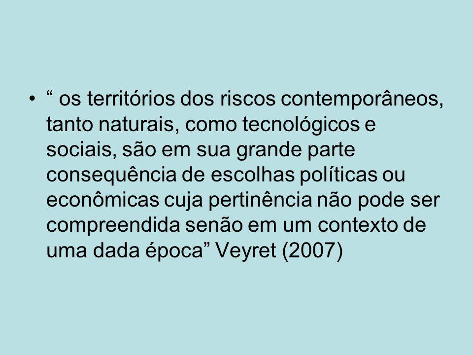 os territórios dos riscos contemporâneos, tanto naturais, como tecnológicos e sociais, são em sua grande parte consequência de escolhas políticas ou e
