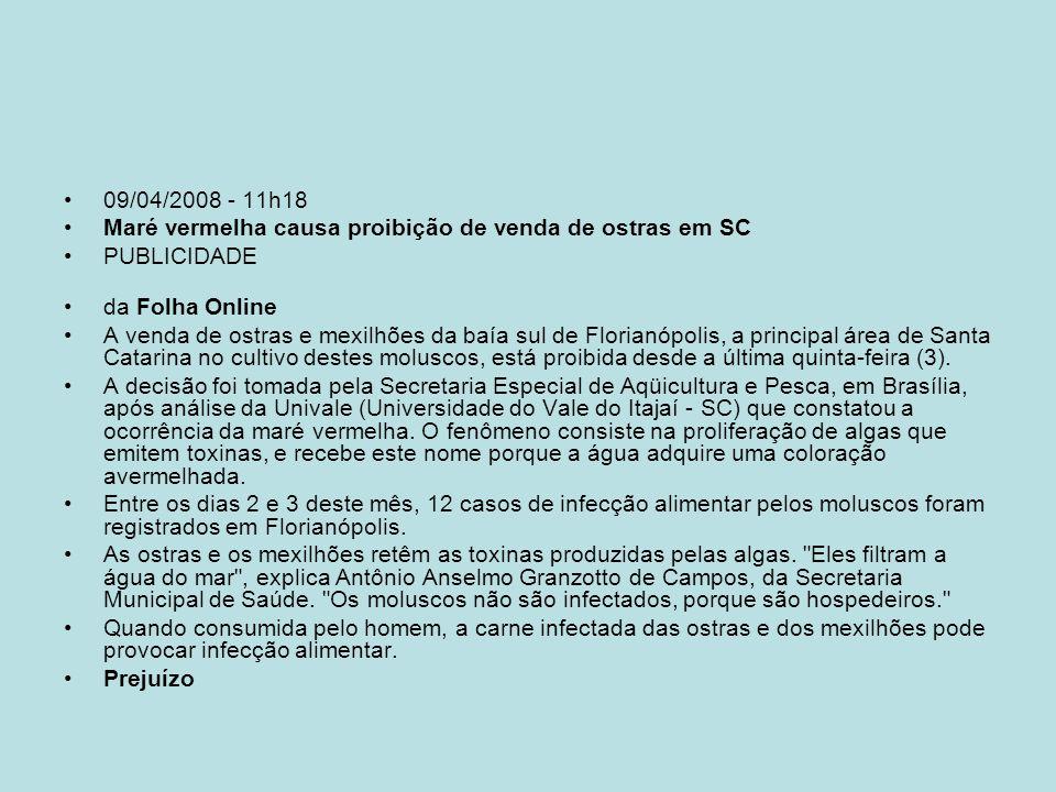 09/04/2008 - 11h18 Maré vermelha causa proibição de venda de ostras em SC PUBLICIDADE da Folha Online A venda de ostras e mexilhões da baía sul de Flo