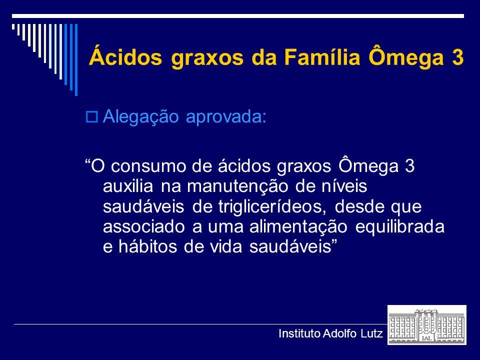 Ácidos graxos da Família Ômega 3 Alegação aprovada: O consumo de ácidos graxos Ômega 3 auxilia na manutenção de níveis saudáveis de triglicerídeos, de