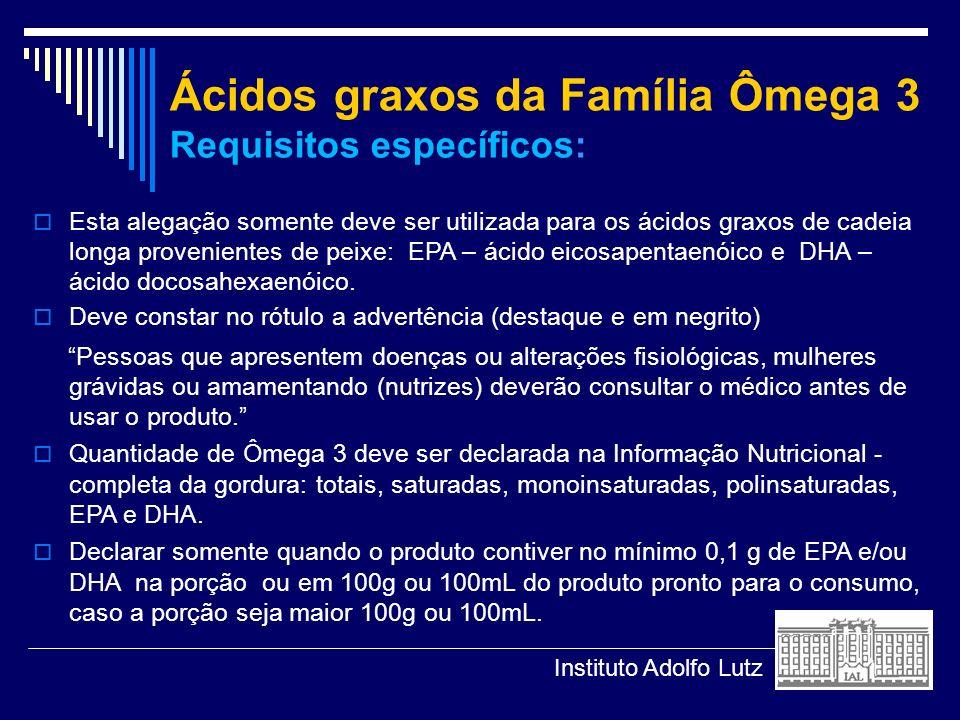 Ácidos graxos da Família Ômega 3 Requisitos específicos: Esta alegação somente deve ser utilizada para os ácidos graxos de cadeia longa provenientes d