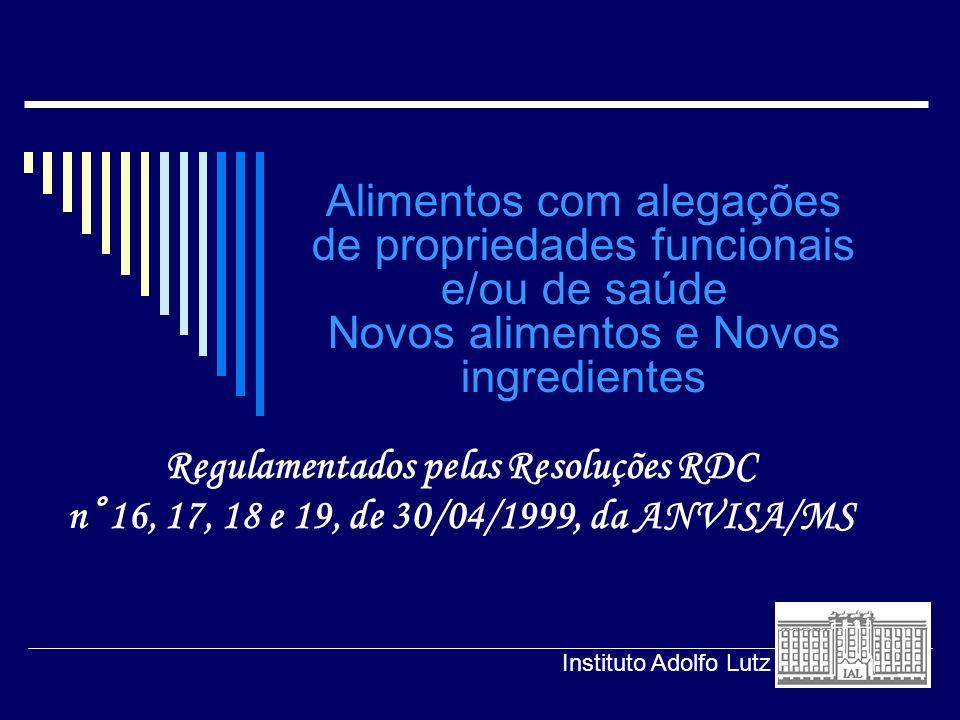 Alimentos com alegações de propriedades funcionais e/ou de saúde Novos alimentos e Novos ingredientes Regulamentados pelas Resoluções RDC n° 16, 17, 1