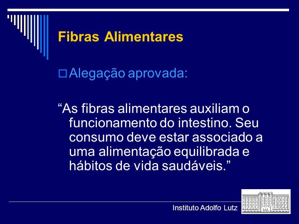Fibras Alimentares Alegação aprovada: As fibras alimentares auxiliam o funcionamento do intestino. Seu consumo deve estar associado a uma alimentação