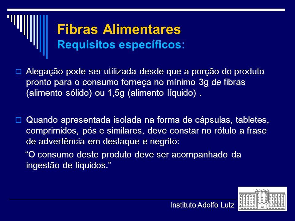 Fibras Alimentares Requisitos específicos: Alegação pode ser utilizada desde que a porção do produto pronto para o consumo forneça no mínimo 3g de fib