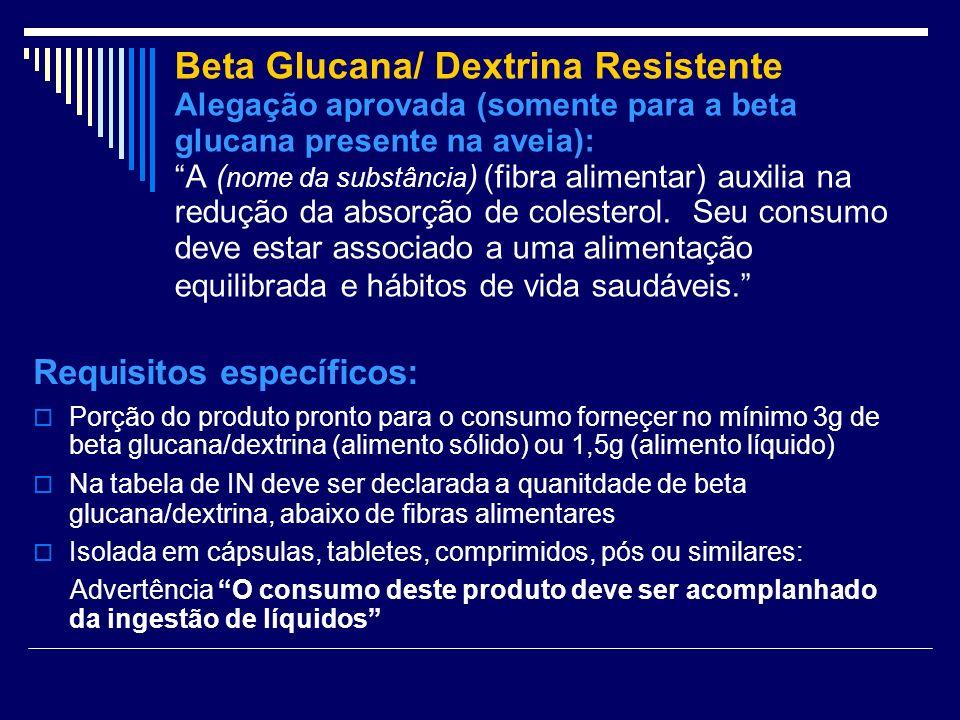 Beta Glucana/ Dextrina Resistente Alegação aprovada (somente para a beta glucana presente na aveia): A ( nome da substância ) (fibra alimentar) auxili