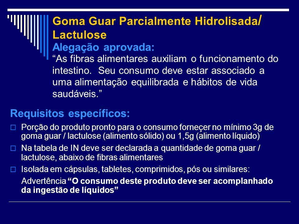 Goma Guar Parcialmente Hidrolisada / Lactulose Alegação aprovada: As fibras alimentares auxiliam o funcionamento do intestino. Seu consumo deve estar