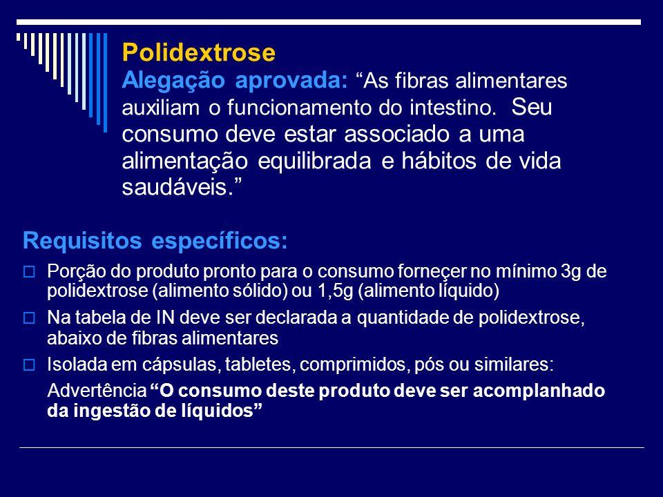 Polidextrose Alegação aprovada: As fibras alimentares auxiliam o funcionamento do intestino. Seu consumo deve estar associado a uma alimentação equili