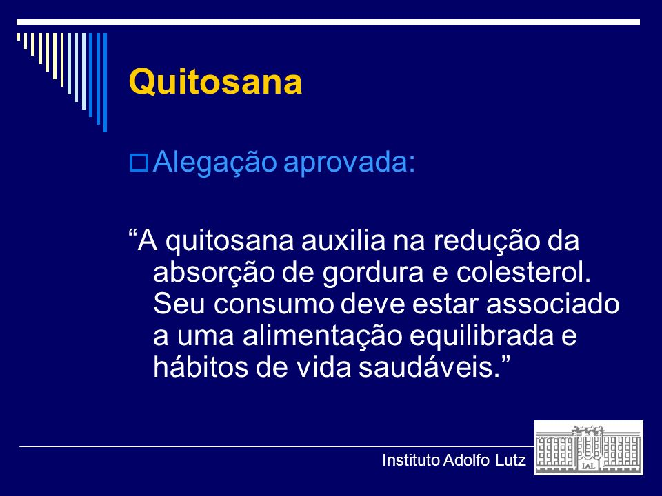 Quitosana Alegação aprovada: A quitosana auxilia na redução da absorção de gordura e colesterol. Seu consumo deve estar associado a uma alimentação eq