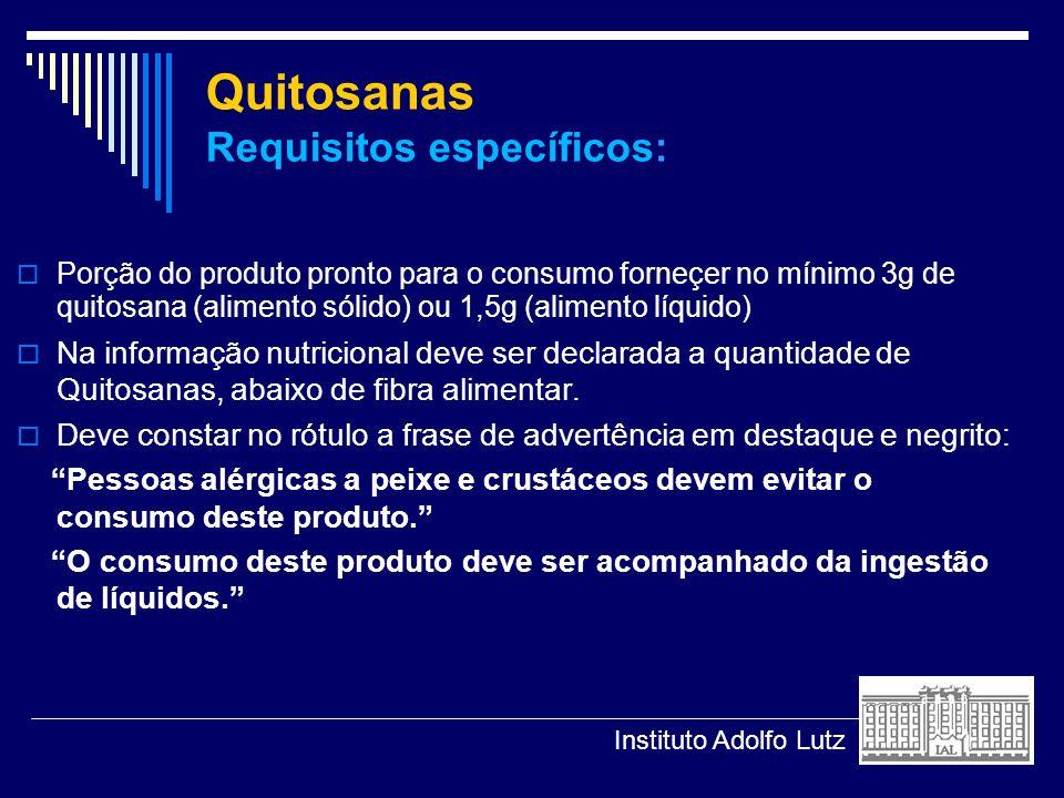 Quitosanas Requisitos específicos: Porção do produto pronto para o consumo forneçer no mínimo 3g de quitosana (alimento sólido) ou 1,5g (alimento líqu