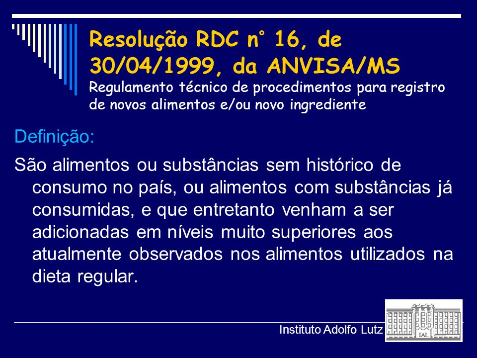Resolução RDC n° 16, de 30/04/1999, da ANVISA/MS Regulamento técnico de procedimentos para registro de novos alimentos e/ou novo ingrediente Definição