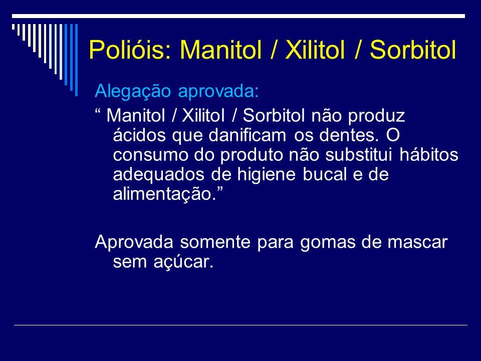 Polióis: Manitol / Xilitol / Sorbitol Alegação aprovada: Manitol / Xilitol / Sorbitol não produz ácidos que danificam os dentes. O consumo do produto