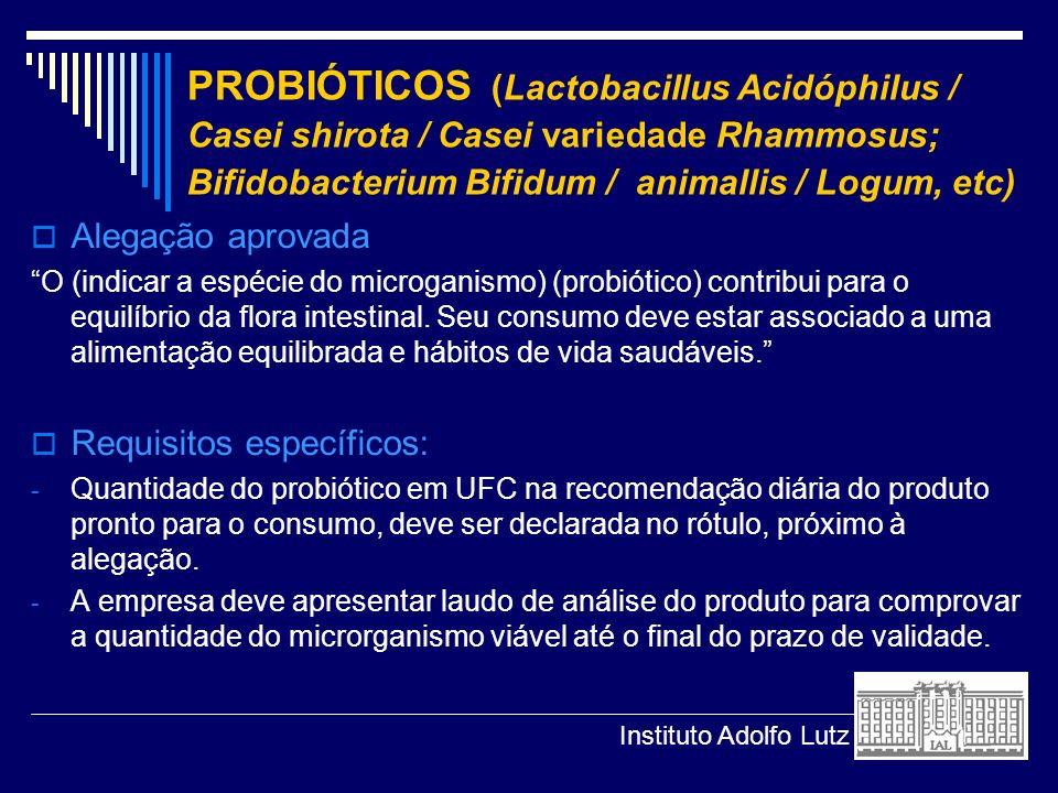 PROBIÓTICOS (Lactobacillus Acidóphilus / Casei shirota / Casei variedade Rhammosus; Bifidobacterium Bifidum / animallis / Logum, etc) Alegação aprovad