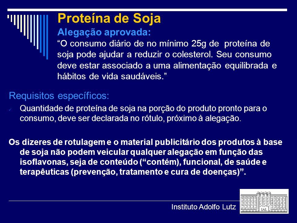 Proteína de Soja Alegação aprovada: O consumo diário de no mínimo 25g de proteína de soja pode ajudar a reduzir o colesterol. Seu consumo deve estar a