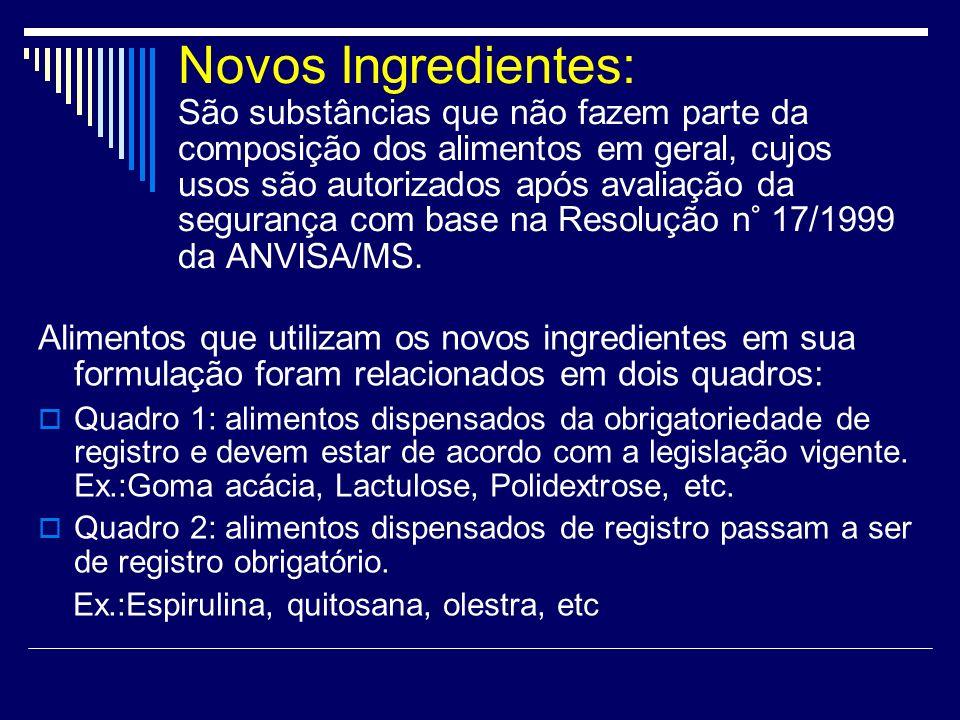 Novos Ingredientes: São substâncias que não fazem parte da composição dos alimentos em geral, cujos usos são autorizados após avaliação da segurança c