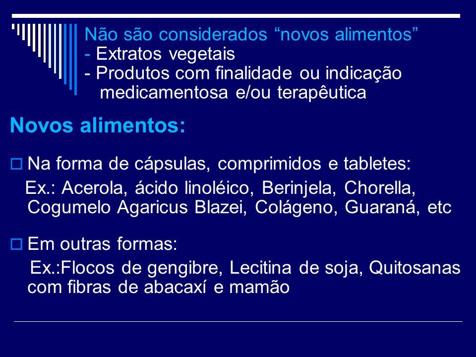 Não são considerados novos alimentos - Extratos vegetais - Produtos com finalidade ou indicação medicamentosa e/ou terapêutica Novos alimentos: Na for