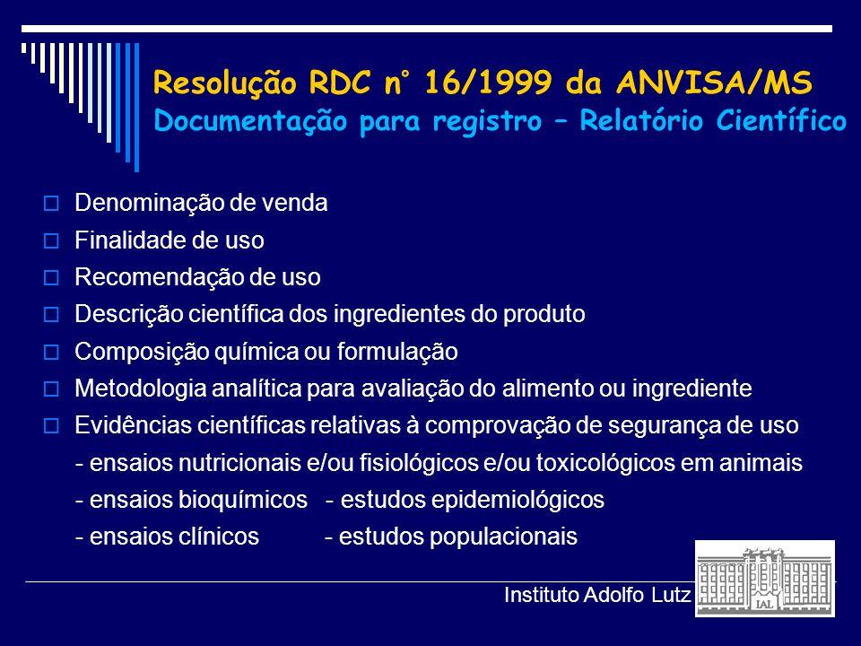 Resolução RDC n° 16/1999 da ANVISA/MS Documentação para registro – Relatório Científico Denominação de venda Finalidade de uso Recomendação de uso Des