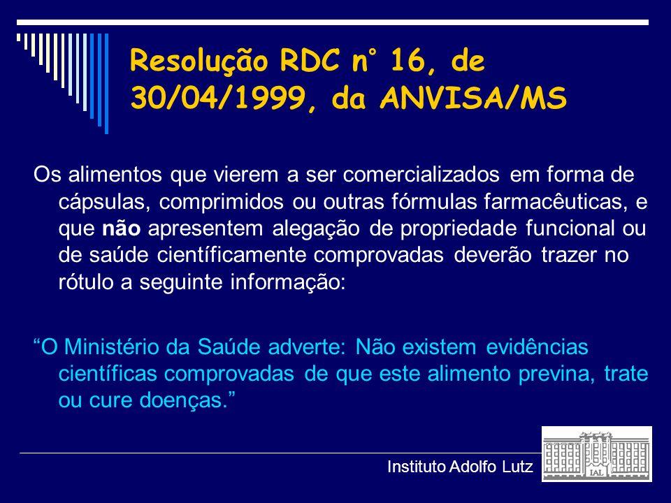 Resolução RDC n° 16, de 30/04/1999, da ANVISA/MS Os alimentos que vierem a ser comercializados em forma de cápsulas, comprimidos ou outras fórmulas fa