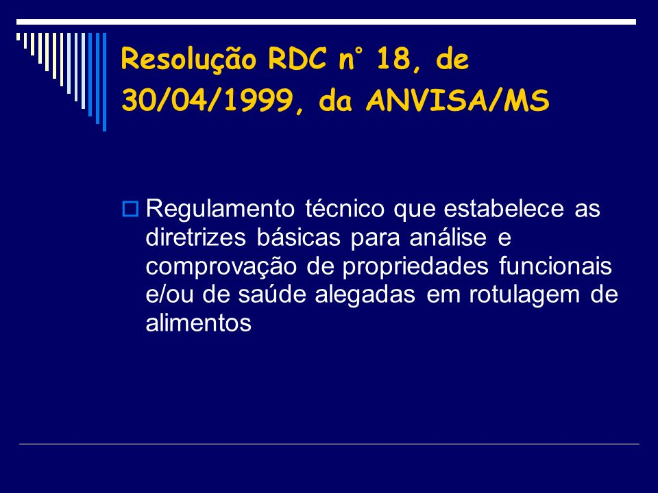 Resolução RDC n° 18, de 30/04/1999, da ANVISA/MS Regulamento técnico que estabelece as diretrizes básicas para análise e comprovação de propriedades f