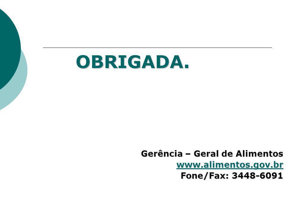 OBRIGADA. Gerência – Geral de Alimentos www.alimentos.gov.br Fone/Fax: 3448-6091 Fone/Fax: 3448-6091