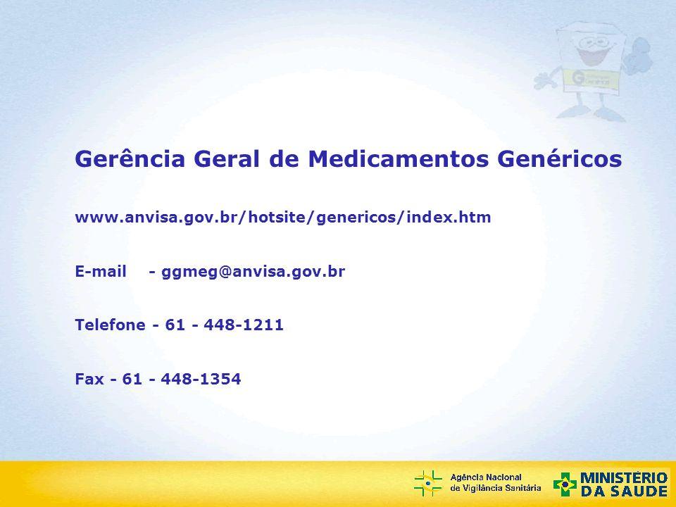Agência Nacional de Vigilância Sanitária Gerência Geral de Medicamentos Genéricos www.anvisa.gov.br/hotsite/genericos/index.htm E-mail - ggmeg@anvisa.