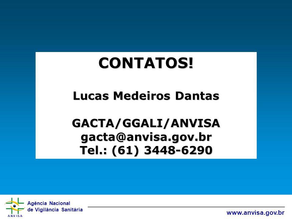 Agência Nacional de Vigilância Sanitária www.anvisa.gov.br CONTATOS! Lucas Medeiros Dantas GACTA/GGALI/ANVISA gacta@anvisa.gov.br Tel.: (61) 3448-6290