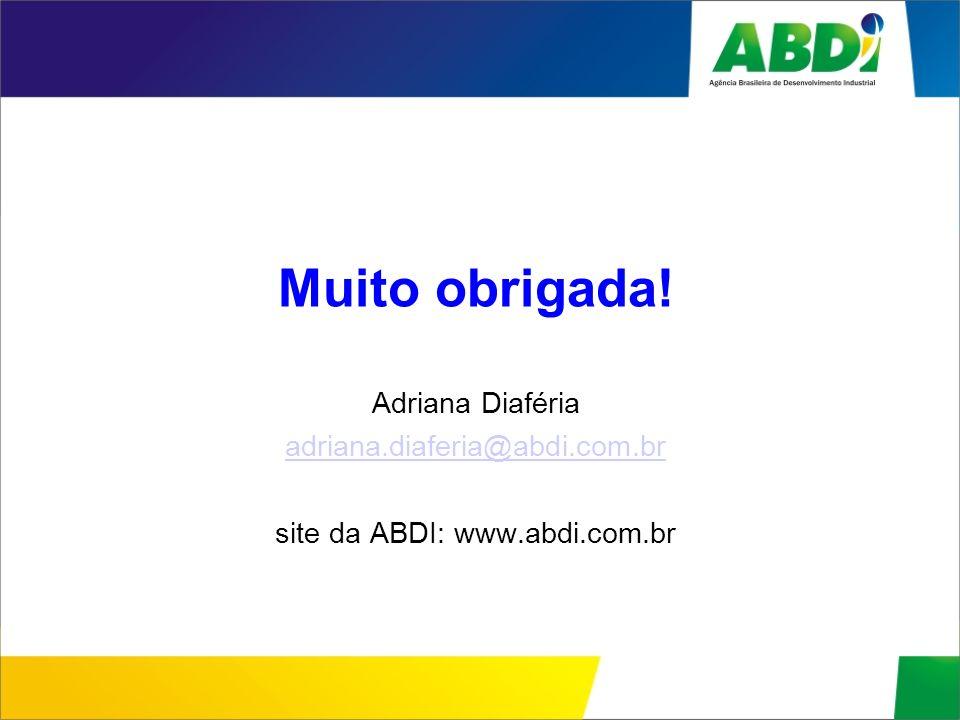 Muito obrigada! Adriana Diaféria adriana.diaferia@abdi.com.br site da ABDI: www.abdi.com.br