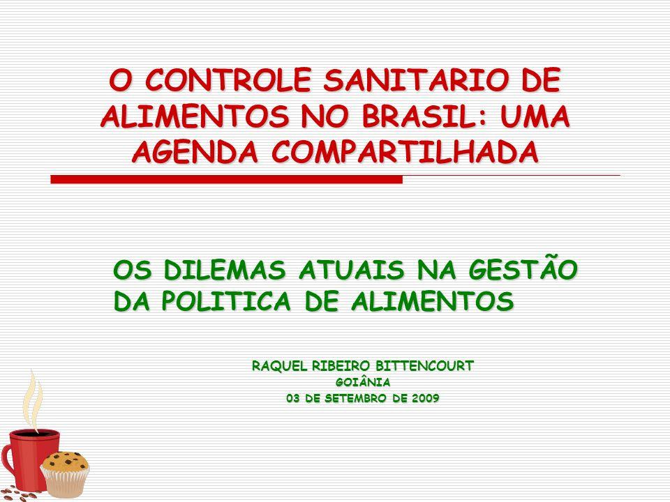 O CONTROLE SANITARIO DE ALIMENTOS NO BRASIL: UMA AGENDA COMPARTILHADA OS DILEMAS ATUAIS NA GESTÃO DA POLITICA DE ALIMENTOS RAQUEL RIBEIRO BITTENCOURT