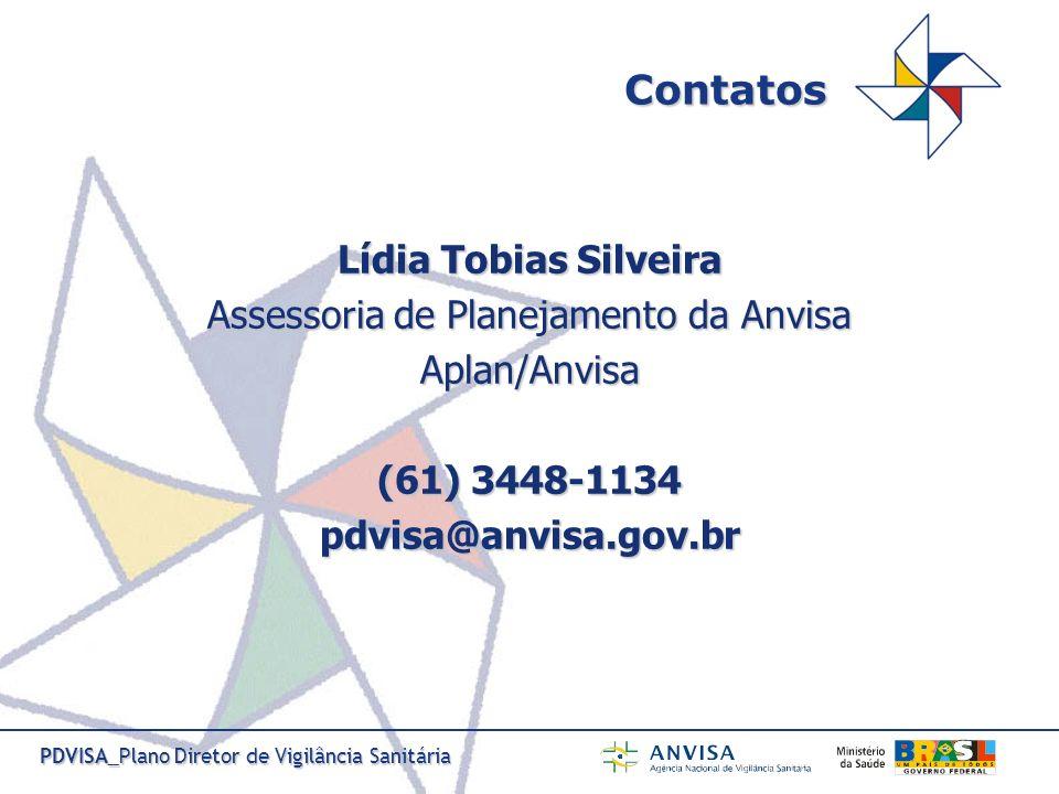 PDVISA_Plano Diretor de Vigilância Sanitária Contatos Lídia Tobias Silveira Assessoria de Planejamento da Anvisa Aplan/Anvisa (61) 3448-1134 pdvisa@an