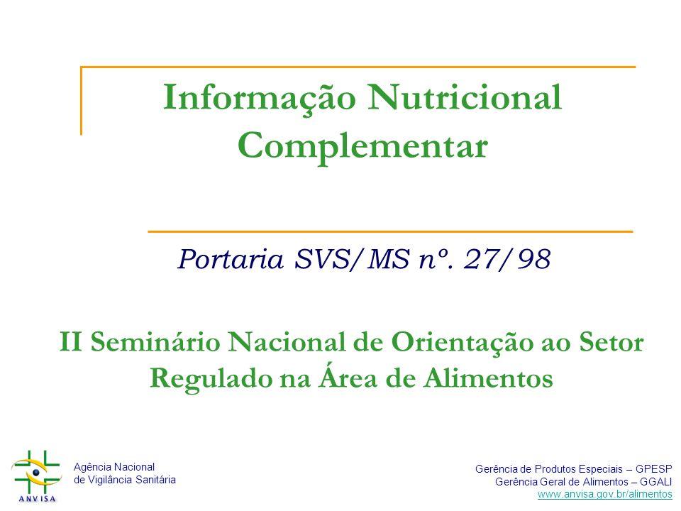 Agência Nacional de Vigilância Sanitária Gerência de Produtos Especiais – GPESP Gerência Geral de Alimentos – GGALI www.anvisa.gov.br/alimentos O que é Informação Nutricional Complementar.