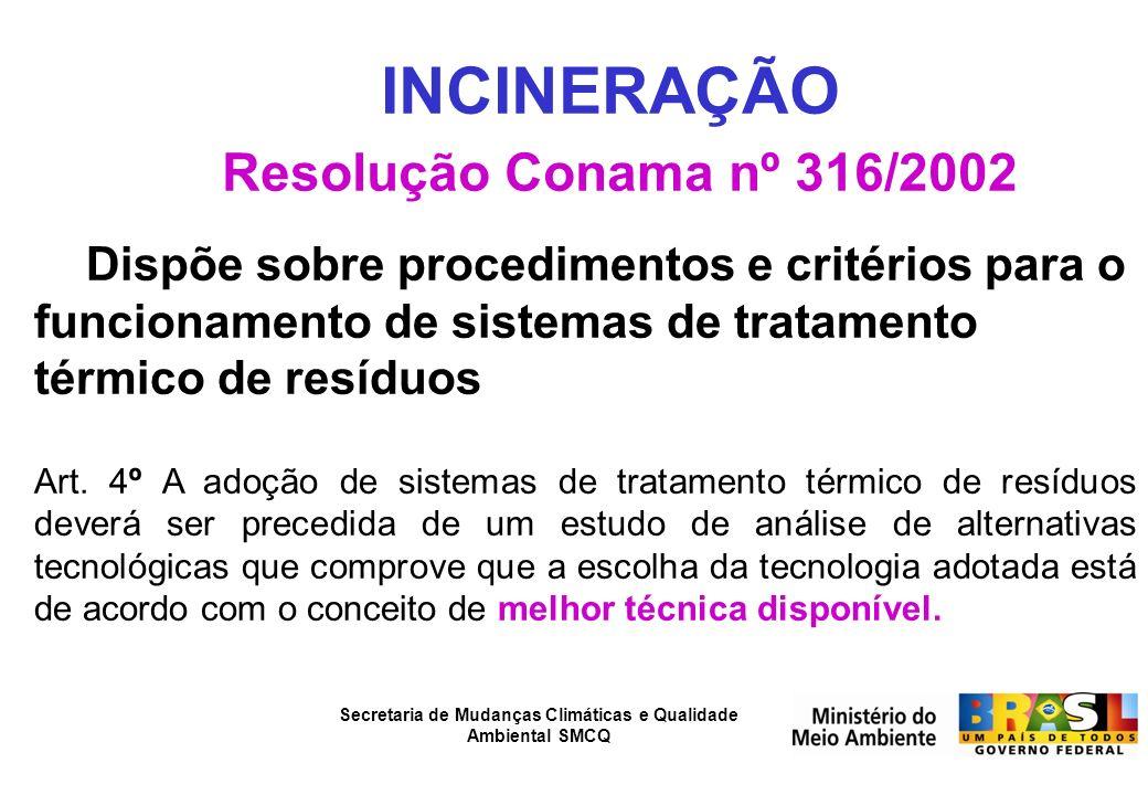 Secretaria de Mudanças Climáticas e Qualidade Ambiental SMCQ INCINERAÇÃO Resolução Conama nº 316/2002 Dispõe sobre procedimentos e critérios para o fu