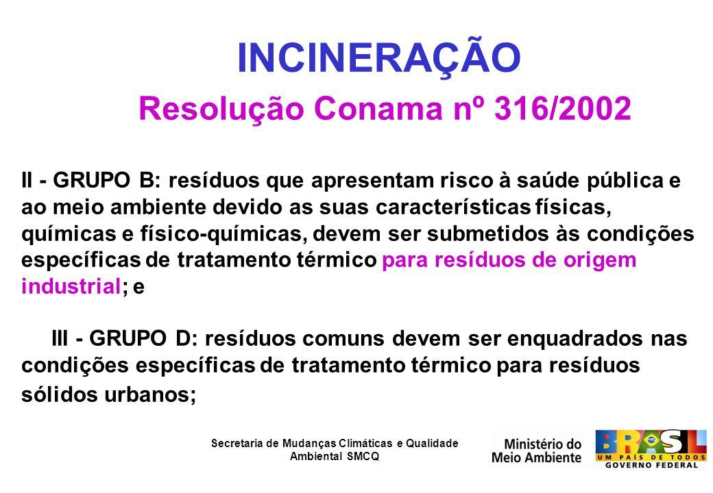 Secretaria de Mudanças Climáticas e Qualidade Ambiental SMCQ INCINERAÇÃO Resolução Conama nº 316/2002 II - GRUPO B: resíduos que apresentam risco à sa