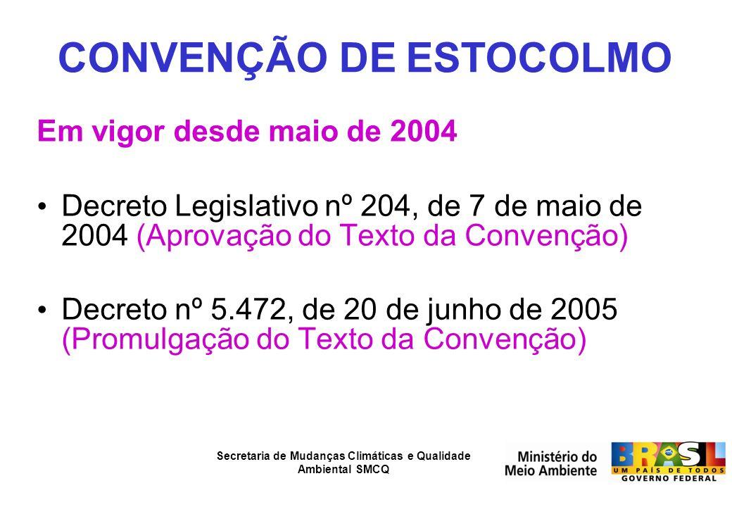 CONVENÇÃO DE ESTOCOLMO Em vigor desde maio de 2004 Decreto Legislativo nº 204, de 7 de maio de 2004 (Aprovação do Texto da Convenção) Decreto nº 5.472