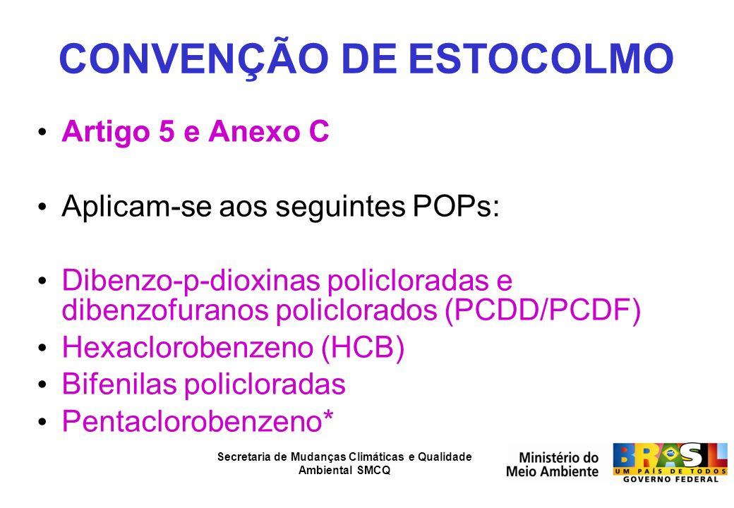 Secretaria de Mudanças Climáticas e Qualidade Ambiental SMCQ CONVENÇÃO DE ESTOCOLMO Artigo 5 e Anexo C Aplicam-se aos seguintes POPs: Dibenzo-p-dioxin