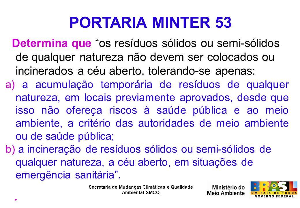 Secretaria de Mudanças Climáticas e Qualidade Ambiental SMCQ PORTARIA MINTER 53 Determina que os resíduos sólidos ou semi-sólidos de qualquer natureza