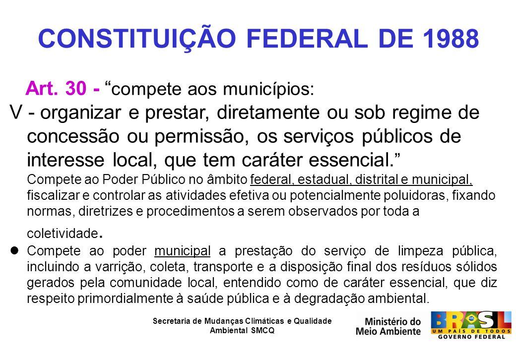 Secretaria de Mudanças Climáticas e Qualidade Ambiental SMCQ CONSTITUIÇÃO FEDERAL DE 1988 Art. 30 - compete aos municípios: V - organizar e prestar, d